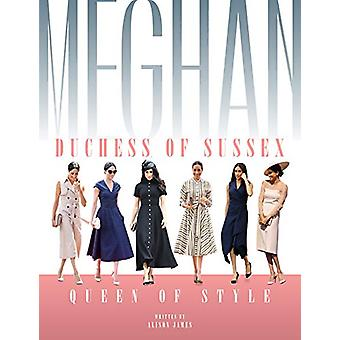 Meghan Duchess Of Sussex Queen Of Style by A. James - 9781912332397 B