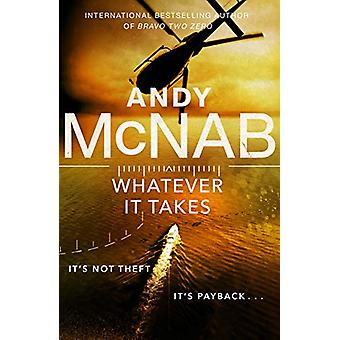 Whatever It Takes - The thrilling new novel from bestseller Andy McNab