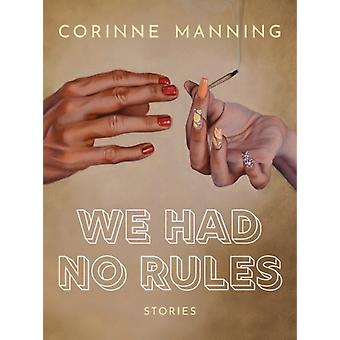 We Had No Rules by Manning & Corinne