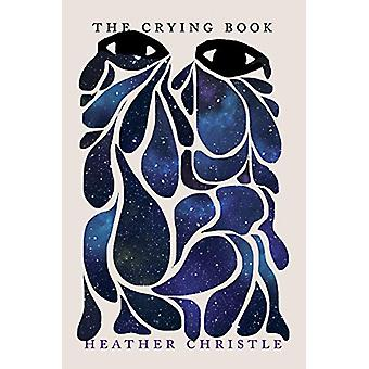 The Crying Book by Heather Christle - 9781948226448 Book