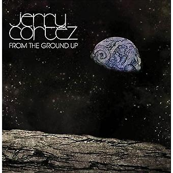 Jerry Cortez - Cortez Jerry-From the Ground Up [CD] USA import