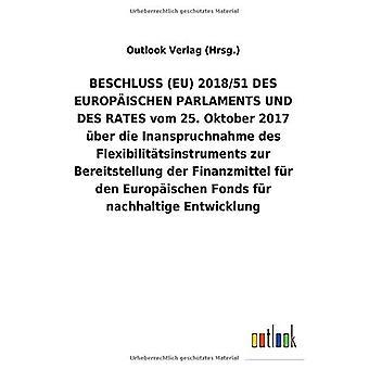 BESCHLUSS (EU) 2018/51 DES EUROPA ISCHEN PARLAMENTS UND DES RATES vom 25.Oktober 2017 Aber die Inanspruchnahme des Flexibiliteit tsinstruments zur Bereitstellung der Finanzmittel fAr den Europ ischen Fonds fAr nachhaltige Entlunglunglung