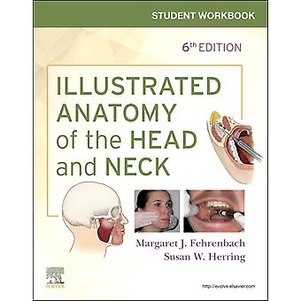 Student Workbook for Illustrated Anatomy of the Head and Neck by Fehrenbach & Margaret J. Dental Hygiene Educational Consultant & Oral Biology Technical Writer & Renton WAbrAdjunct Faculty & Seattle Central College & Seattle & WA