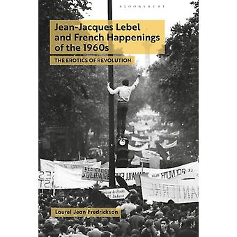 JeanJacques Lebel and French Happenings of the 1960 di Fredrickson & Dr. Laurel Jean Assistant Professor & Southern Illinois University & USA