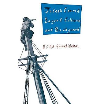 Joseph Conrad - Beyond Culture and Background by D. C. R. A. Goonetill