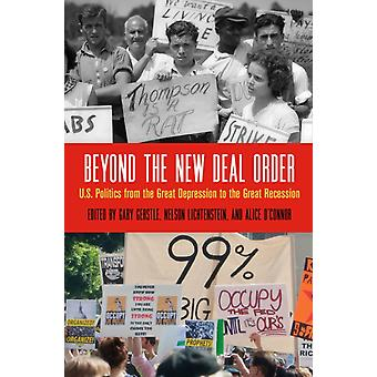 Beyond the New Deal Order by Edited by Gary Gerstle & Edited by Nelson Lichtenstein & Edited by Alice O Connor