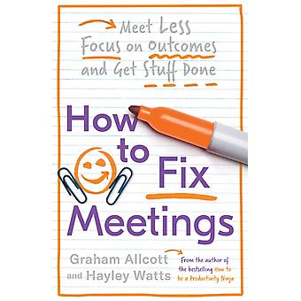 How to Fix Meetings by Graham AllcottHayley Watts