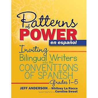 Patterns of Power en espanol  Inviting Bilingual Writers into the Conventions of Spanish by Jeff Anderson & Whitney La Rocca & Caroline Sweet