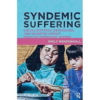 Syndemic Souffrant de détresse sociale Dépression et diabète chez les immigrants mexicains Wome Progrès en anthropologie médicale critique