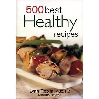 500 Best Healthy Recipes by Lynn Roblin - 9780778800941 Book