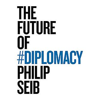 The Future of Diplomacy by Phillip Seib - 9781509507207 Book