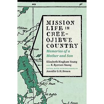 Mission Life in Cree-Ojibwe Country - Memories of a Mother and Son by