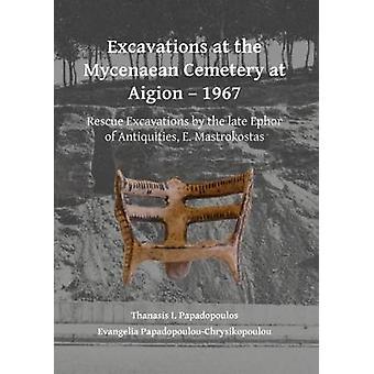 Excavations at the Mycenaean Cemetery at Aigion - 1967 - Rescue Excava