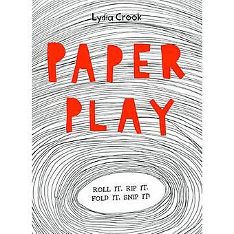 Paper Play - Roll it. Rip it. Fold it. Snip It! by Lydia Crook - 97819