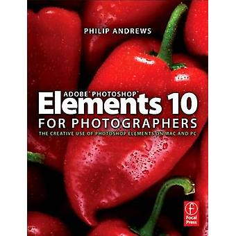 Adobe Photoshop Elements 10 for Photographers - The Creative Use of Ph