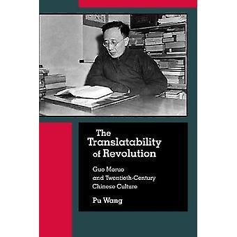 The Translatability of Revolution - Guo Moruo and Twentieth-Century Ch