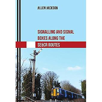 Signalling and Signal Boxes Along the SE&CR Routes by Allen Jackson -