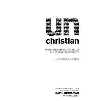 Okristlig: vad en ny Generation verkligen tycker om kristendomen... och varför det är viktigt