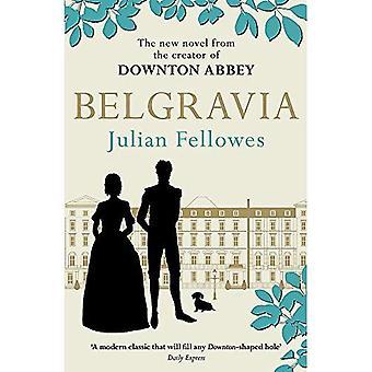 Julian Fellowess Belgravia: eine Geschichte von Geheimnissen und Skandal inmitten der 1840er Jahre London vom Schöpfer des DOWNTON ABBEY (Julian Fellowess Belgravia Serie)