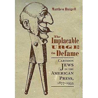 Oförsonlig lusten att förtala: tecknad judar i amerikanska pressen, 1877-1935 (judiska traditioner inom litteratur, musik och konst)