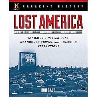 Breaking History: Lost America: Vanished Civilizations, Abandoned Towns, and Roadside Attractions