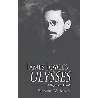 James Joyces Ulysses A Reference Guide by McKenna & Bernard