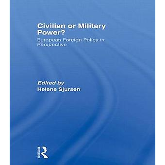 Civilian or Military Power European Foreign Policy in Perspective by Sjursen & Helene & Dr