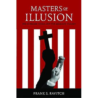 Masters of Illusion The Supreme Court and the Religion Clauses by Ravitch & Frank S.