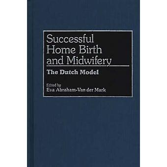 Successful Home Birth and Midwifery The Dutch Model by Van Der Mark & Eva Abraham