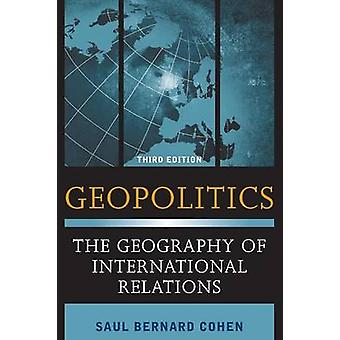 Geopolitics The Geography of International Relations Third Edition by Cohen & Saul Bernard