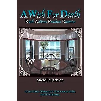 A Wish for Death Rash Actions Produce Enemies by Jackson & Michelle