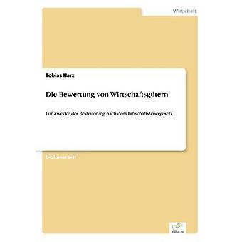 Die Bewertung von WirtschaftsgternFr Zwecke der Besteuerung nach dem Erbschaftsteuergesetz by Harz & Tobias