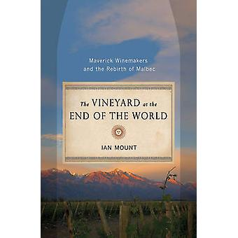 The Vineyard at the End of the World - Maverick Winemakers and the Reb