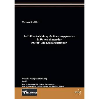 Leitbildentwicklung als Beratungsprozess Unternehmen der Kultur und Kreativwirtschaft Schffer & Thomas
