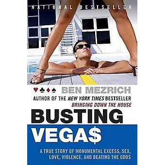 Busting Vegas - A True Story of Monumental Excess - Sex - Love - Viole