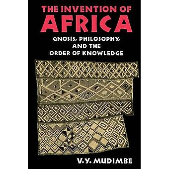 The Invention of Africa - Gnosis - Philosophy and the Order of Knowled