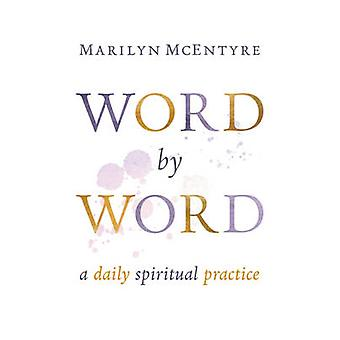 Word by Word - A Daily Spiritual Practice by Marilyn Chandler McEntyre