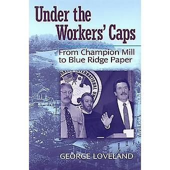 Under the Workers' Caps - From Champion Mill to Blue Ridge Paper by Ge