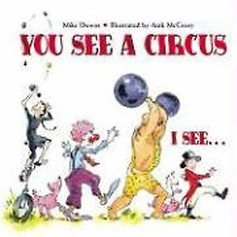 You See a Circus - I See by Mike Downs - Anik McGrory - 9781580891554