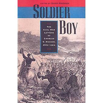 Soldier Boy - The Civil War Letters of Charles O. Musser - 29th Iowa b