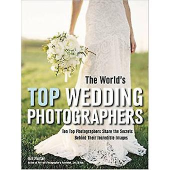 The World's Top Wedding Photographers - Ten Top Photographers Share th