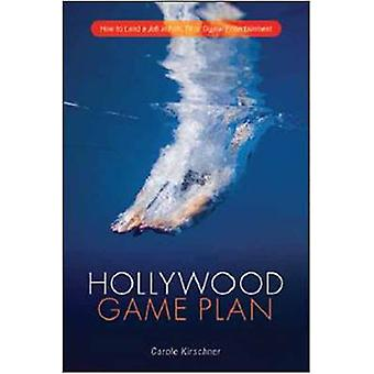 Hollywood Game Plan - How to Land a Job in Film - TV - or Digital Ente