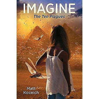 Imagine... the Ten Plagues by Matt Koceich - 9781683223801 Book