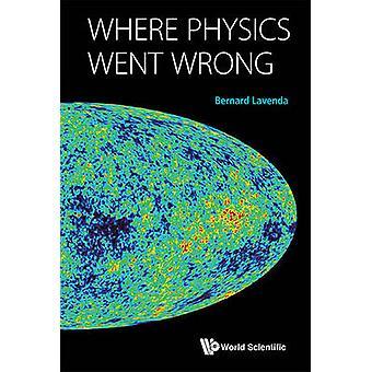 Where Physics Went Wrong by Bernard H. Lavenda - 9789814632928 Book