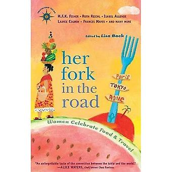 Her Fork in the Road: Women Celebrate Food and Travel (Travelers' Tales Guides)