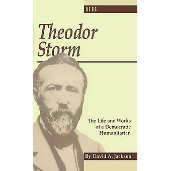 Theodor Storm Författaren som demokratisk humanitär av Jackson & David Arthur