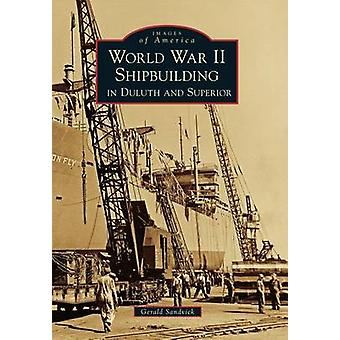 World War II Shipbuilding in Duluth and Superior by Gerald Sandvick -