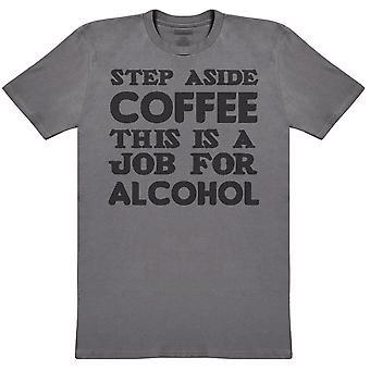 خطوة جانبا القهوة - وظيفة للكحول - Mens تي شيرت