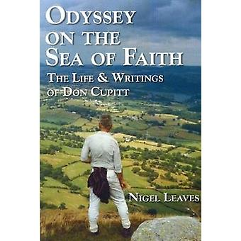 Odyssey on the Sea of Faith The Life  Writings of Don Cupitt by Cupitt & Don