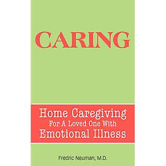 Caring Home Caregiving for a Loved One with Emotional Illness by Neuman & Fredric